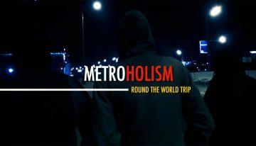 Metroholism – Round The World Trip