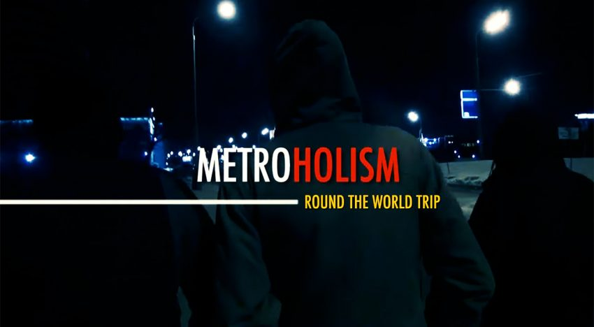 Metroholism – Round The World Trip