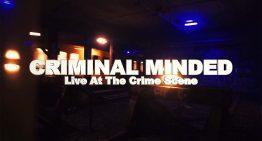 Trailer: Criminal Minded – Live at the Crime Scene